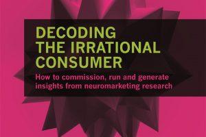 Neuromarketing for the Rest of Us: Darren Bridger's Decoding the Irrational Consumer